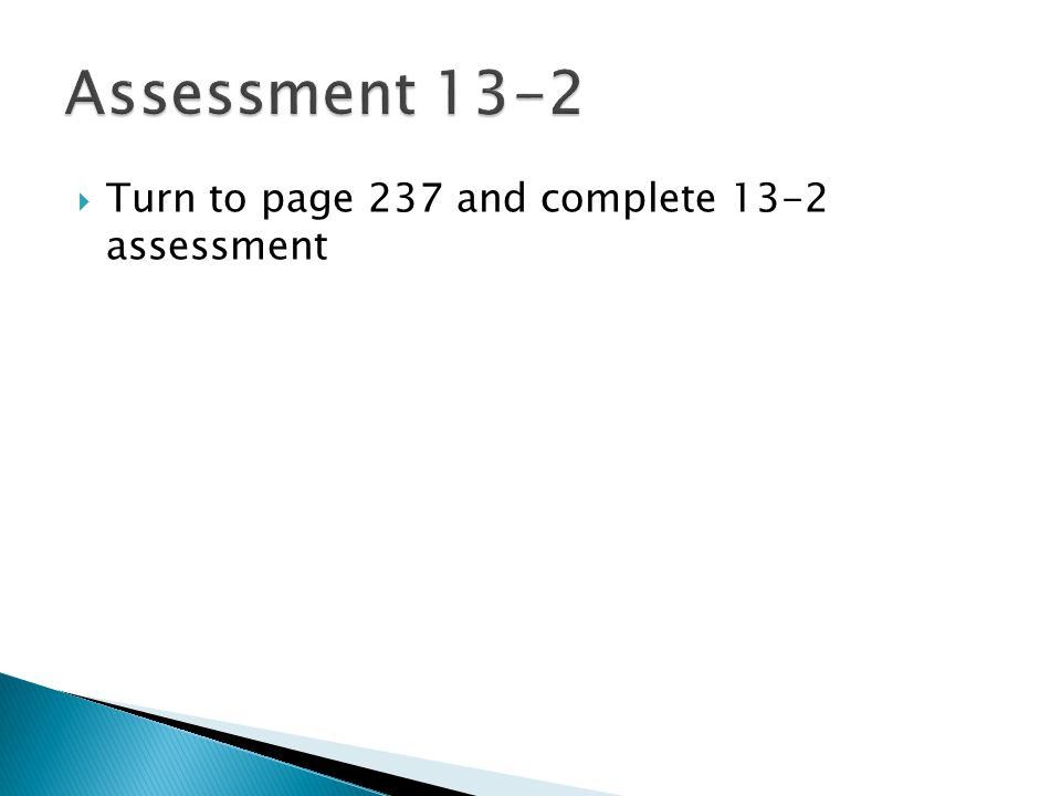  Turn to page 237 and complete 13-2 assessment
