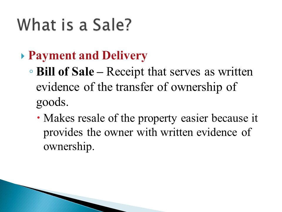  Payment and Delivery ◦ Bill of Sale – Receipt that serves as written evidence of the transfer of ownership of goods.