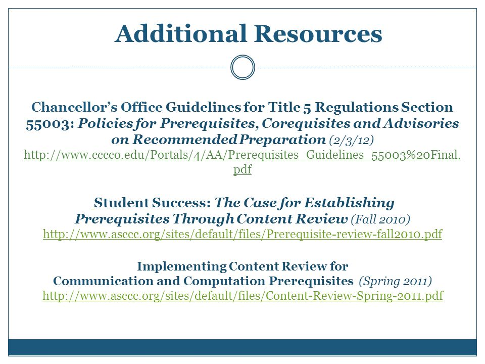 Chancellor's Office Guidelines for Title 5 Regulations Section 55003: Policies for Prerequisites, Corequisites and Advisories on Recommended Preparation (2/3/12) http://www.cccco.edu/Portals/4/AA/Prerequisites_Guidelines_55003%20Final.