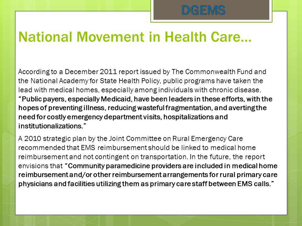 National Movement in Health Care… According to a December 2011 report issued by The Commonwealth Fund and the National Academy for State Health Policy, public programs have taken the lead with medical homes, especially among individuals with chronic disease.