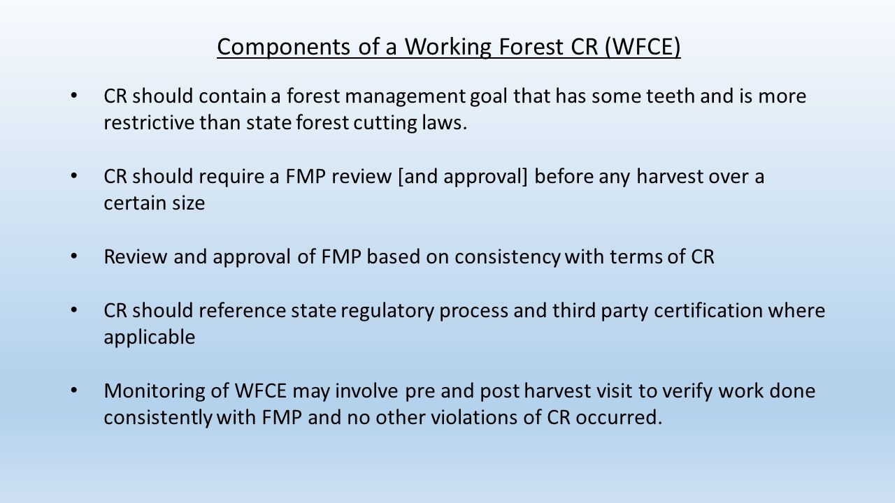 Components of a Working Forest CR (WFCE) CR should contain a forest management goal that has some teeth and is more restrictive than state forest cutt