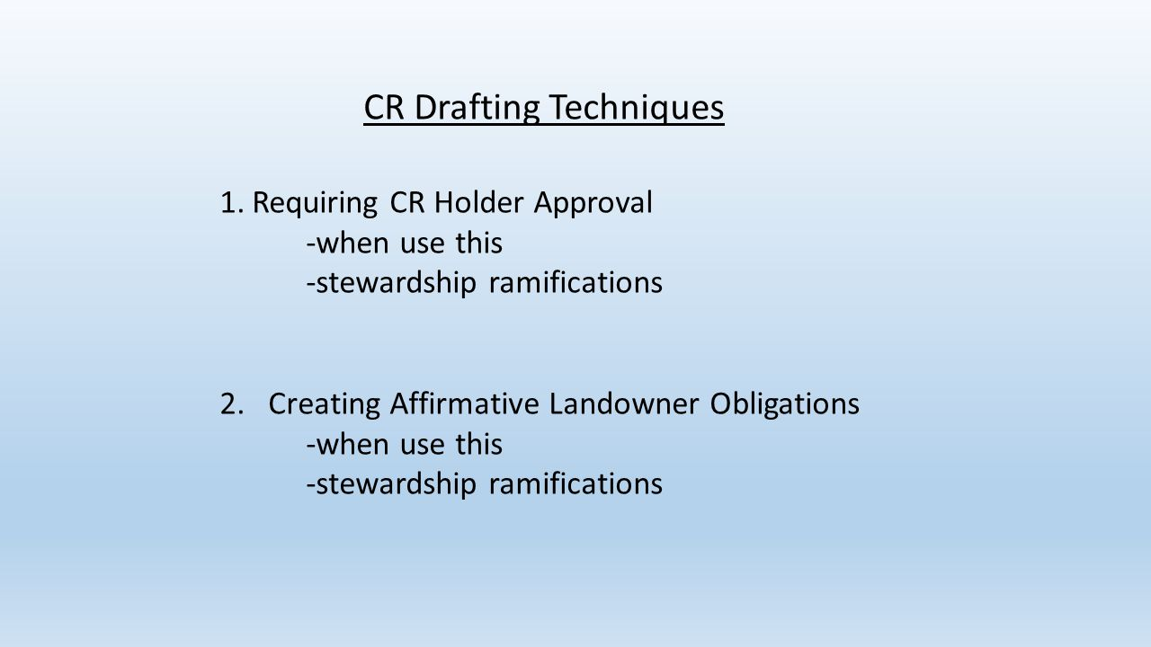 CR Drafting Techniques 1.Requiring CR Holder Approval -when use this -stewardship ramifications 2.Creating Affirmative Landowner Obligations -when use