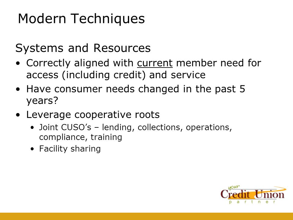 Modern Techniques Systems and Resources Correctly aligned with current member need for access (including credit) and service Have consumer needs changed in the past 5 years.