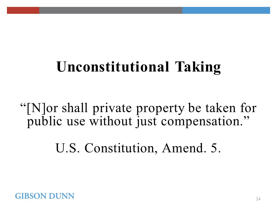 Unconstitutional Taking [N]or shall private property be taken for public use without just compensation. U.S.