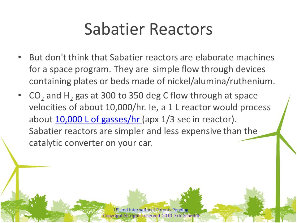 Sabatier Reactors But don't think that Sabatier reactors are elaborate machines for a space program. They are simple flow through devices containing p