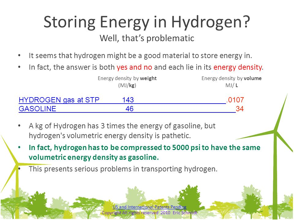 Storing Energy in Hydrogen? Well, that's problematic It seems that hydrogen might be a good material to store energy in. In fact, the answer is both y