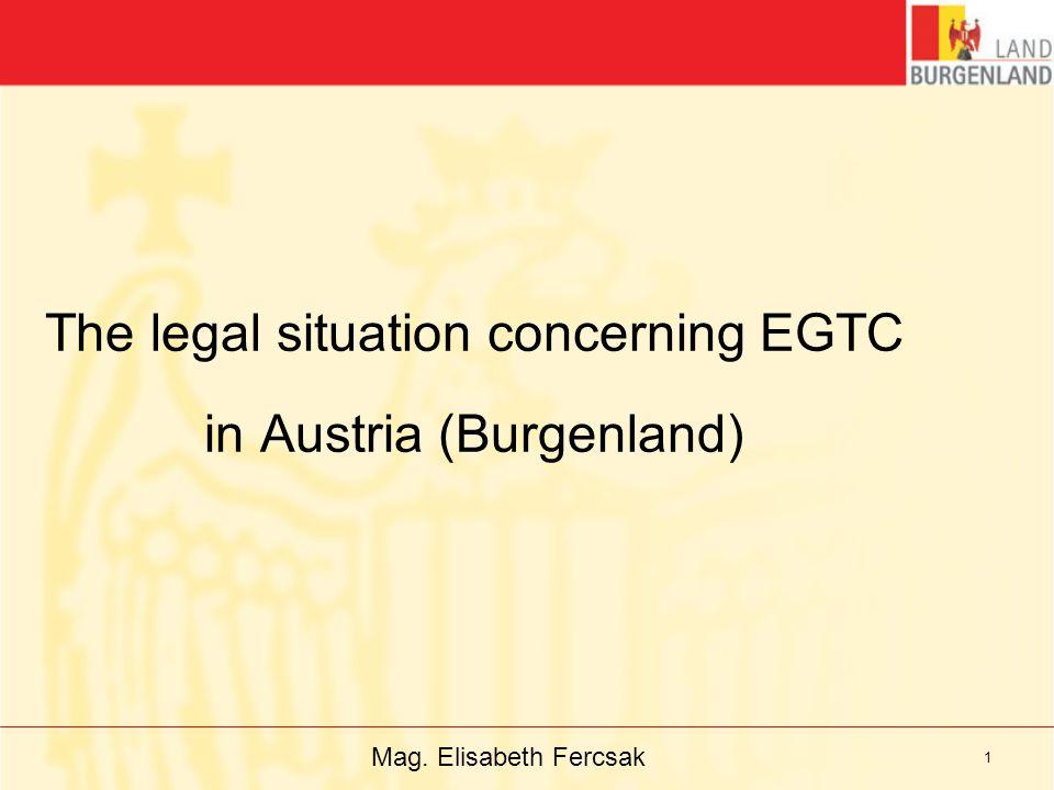Mag. Elisabeth Fercsak 1 The legal situation concerning EGTC in Austria (Burgenland)