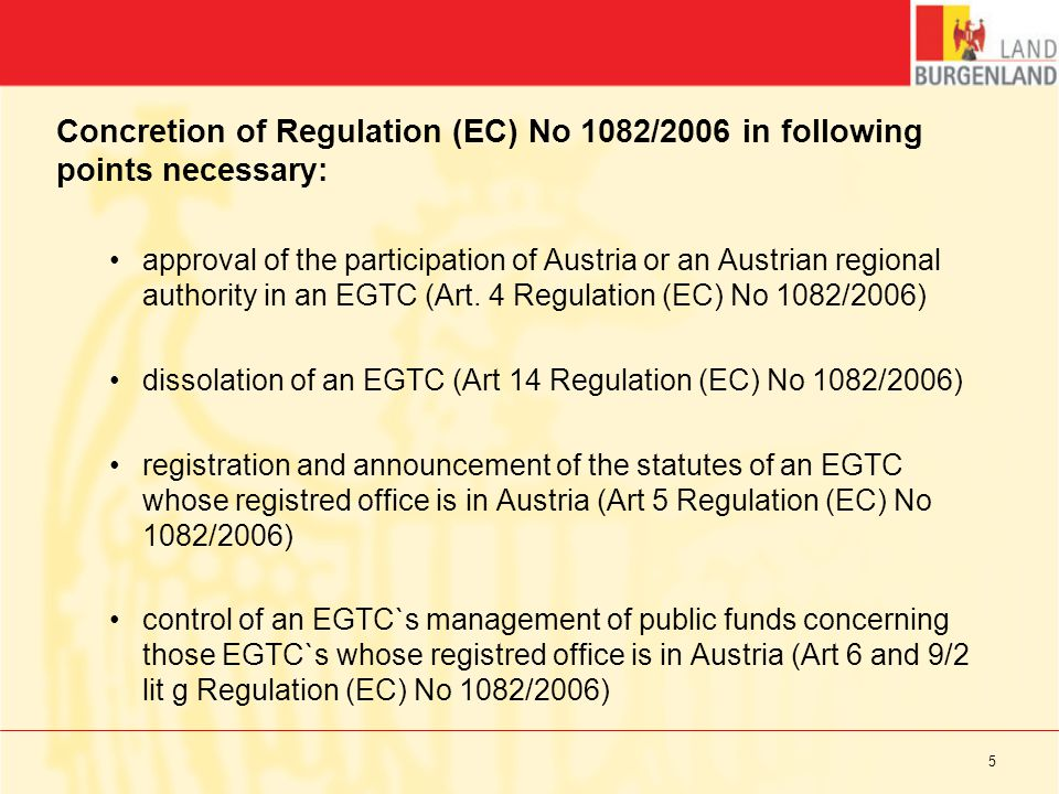 Concretion of Regulation (EC) No 1082/2006 in following points necessary: approval of the participation of Austria or an Austrian regional authority in an EGTC (Art.