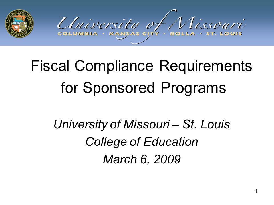 1 Fiscal Compliance Requirements for Sponsored Programs University of Missouri – St.