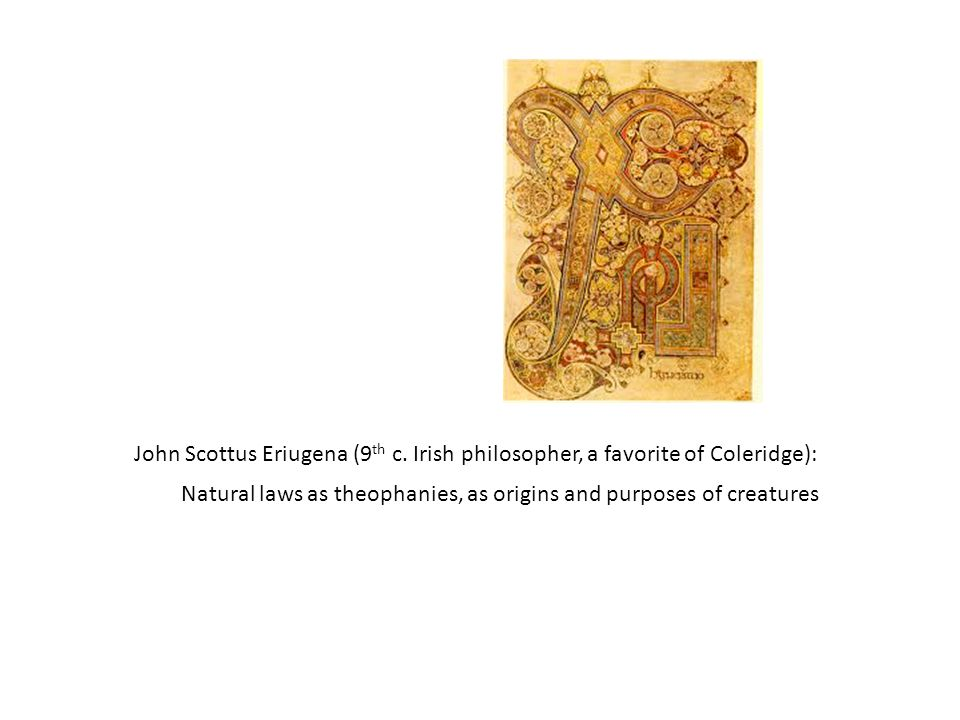 Natural laws as theophanies, as origins and purposes of creatures John Scottus Eriugena (9 th c.