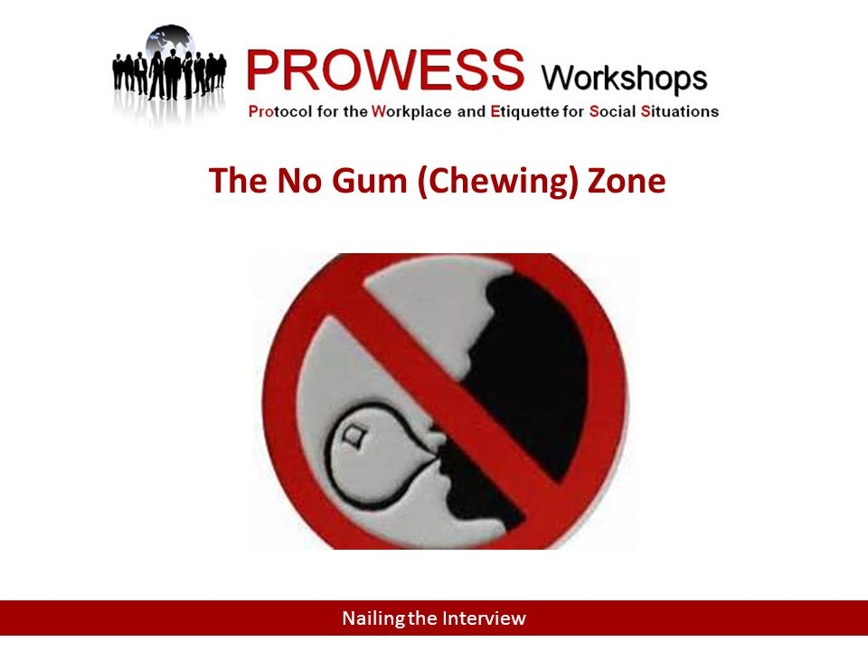 Nailing the Interview The No Gum (Chewing) Zone
