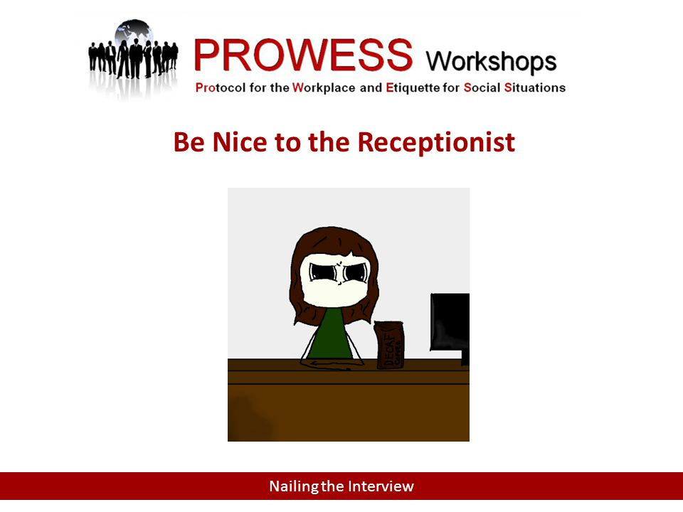 Nailing the Interview Be Nice to the Receptionist