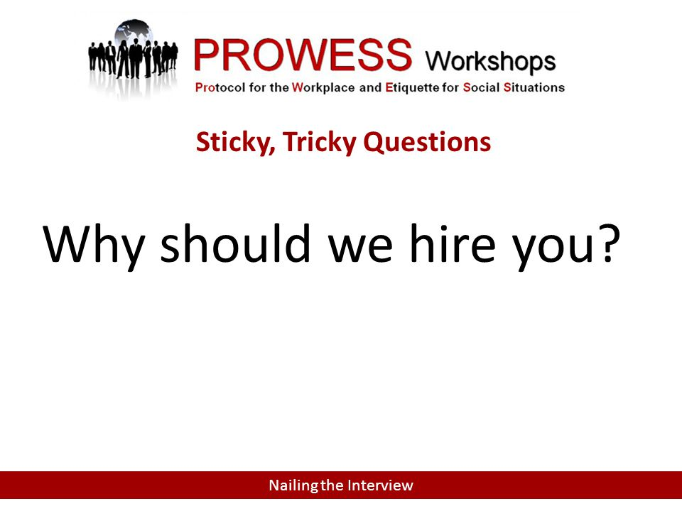 MOST COMMON QUESTIONS Why should we hire you Nailing the Interview Sticky, Tricky Questions