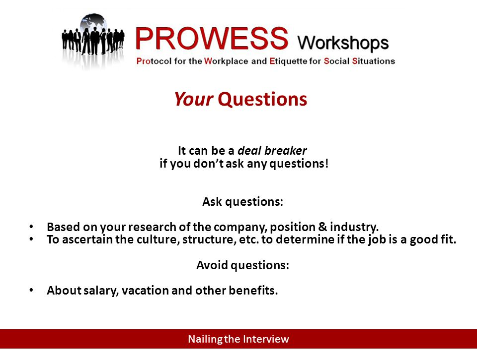 INTERVIEW FOLLOW-UP It can be a deal breaker if you don't ask any questions! Ask questions: Based on your research of the company, position & industry