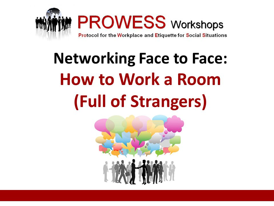 Networking Face to Face: How to Work a Room (Full of Strangers)