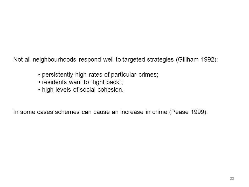 Not all neighbourhoods respond well to targeted strategies (Gillham 1992): persistently high rates of particular crimes; residents want to fight back ; high levels of social cohesion.
