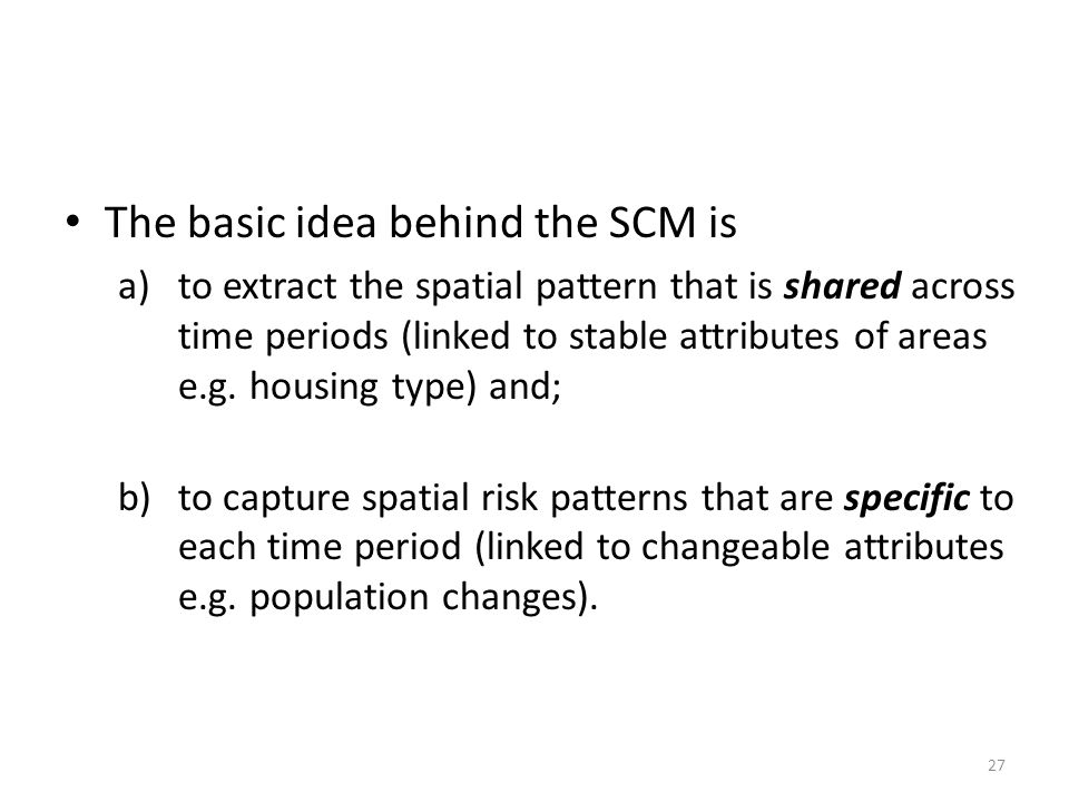 The basic idea behind the SCM is a)to extract the spatial pattern that is shared across time periods (linked to stable attributes of areas e.g.