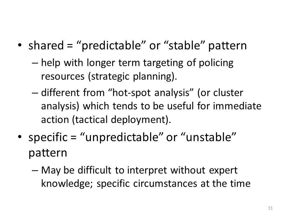 shared = predictable or stable pattern – help with longer term targeting of policing resources (strategic planning).