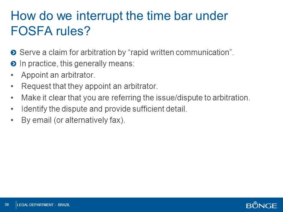 "LEGAL DEPARTMENT - BRAZIL 38 Serve a claim for arbitration by ""rapid written communication"". In practice, this generally means: Appoint an arbitrator."