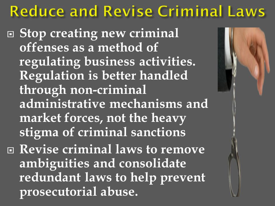  Stop creating new criminal offenses as a method of regulating business activities.