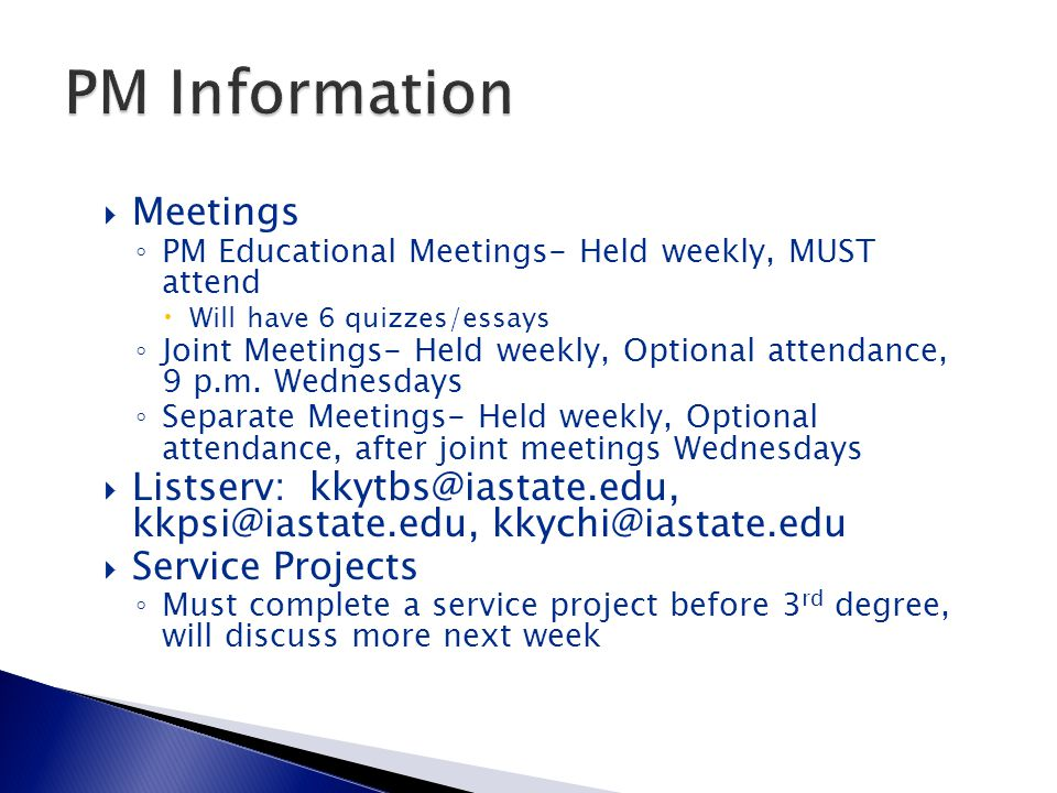  Meetings ◦ PM Educational Meetings- Held weekly, MUST attend  Will have 6 quizzes/essays ◦ Joint Meetings- Held weekly, Optional attendance, 9 p.m.