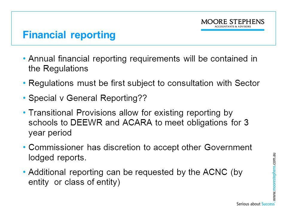 Financial reporting Annual financial reporting requirements will be contained in the Regulations Regulations must be first subject to consultation with Sector Special v General Reporting .