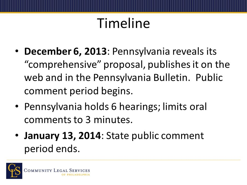 "Timeline December 6, 2013: Pennsylvania reveals its ""comprehensive"" proposal, publishes it on the web and in the Pennsylvania Bulletin. Public comment"