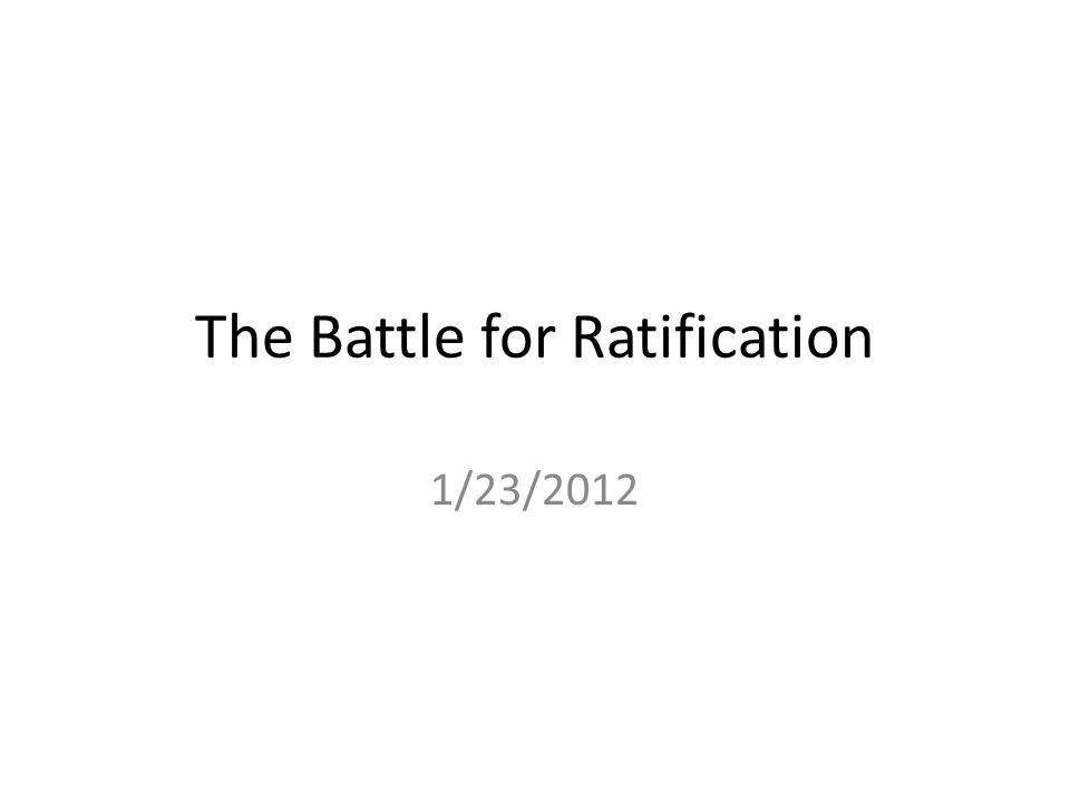 The Battle for Ratification 1/23/2012