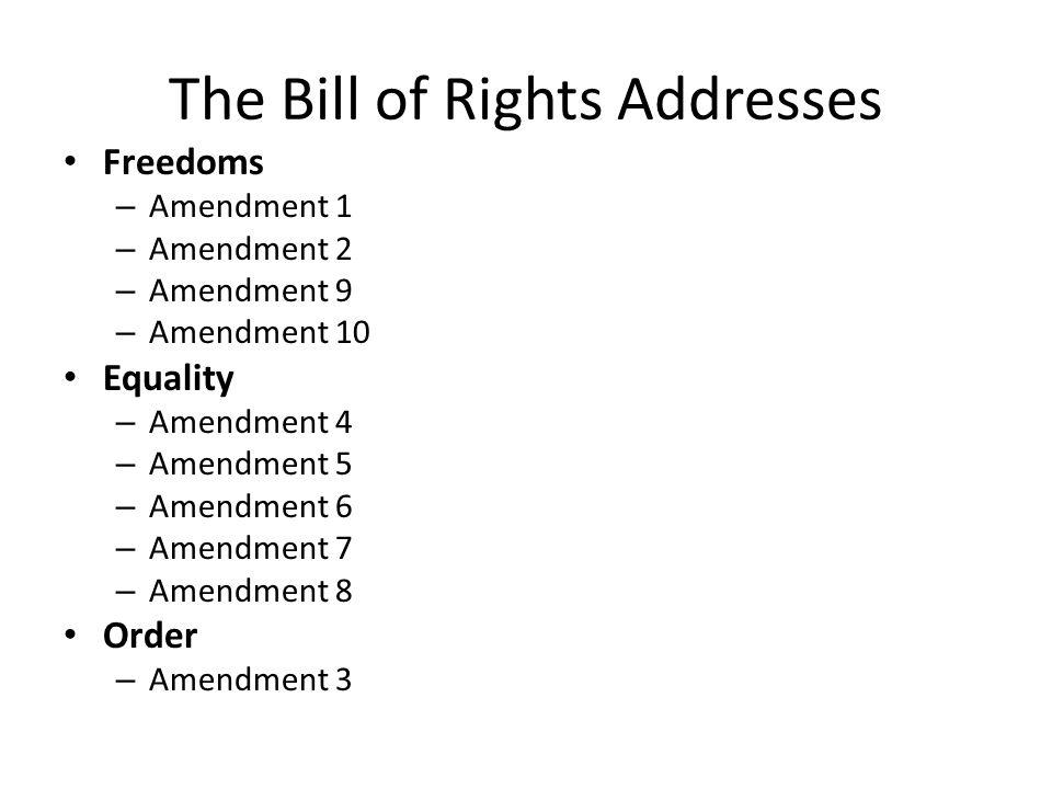 The Bill of Rights Addresses Freedoms – Amendment 1 – Amendment 2 – Amendment 9 – Amendment 10 Equality – Amendment 4 – Amendment 5 – Amendment 6 – Am