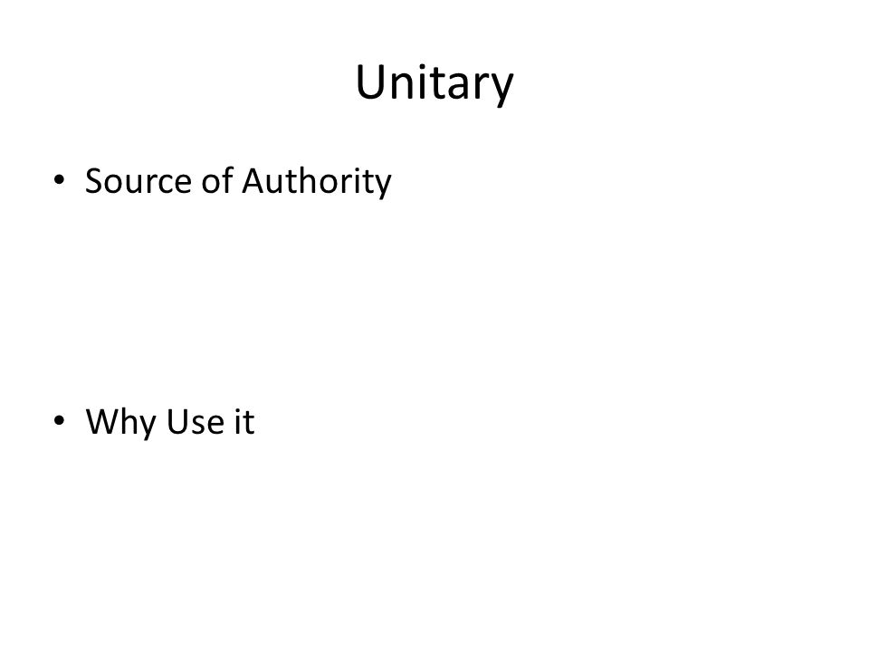 Unitary Source of Authority Why Use it