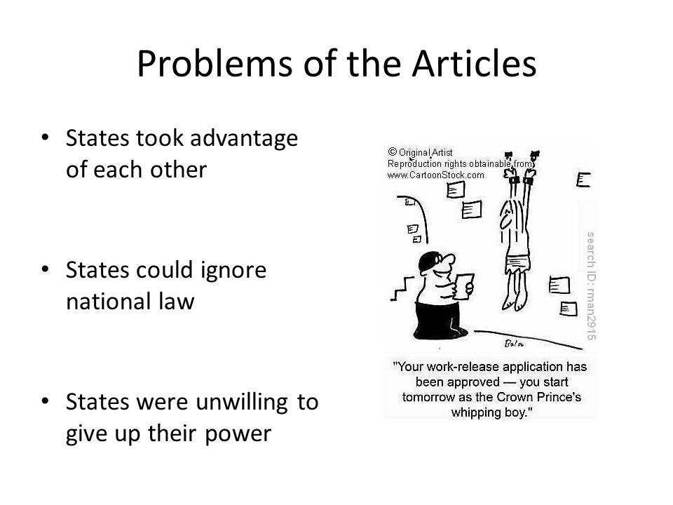 Problems of the Articles States took advantage of each other States could ignore national law States were unwilling to give up their power