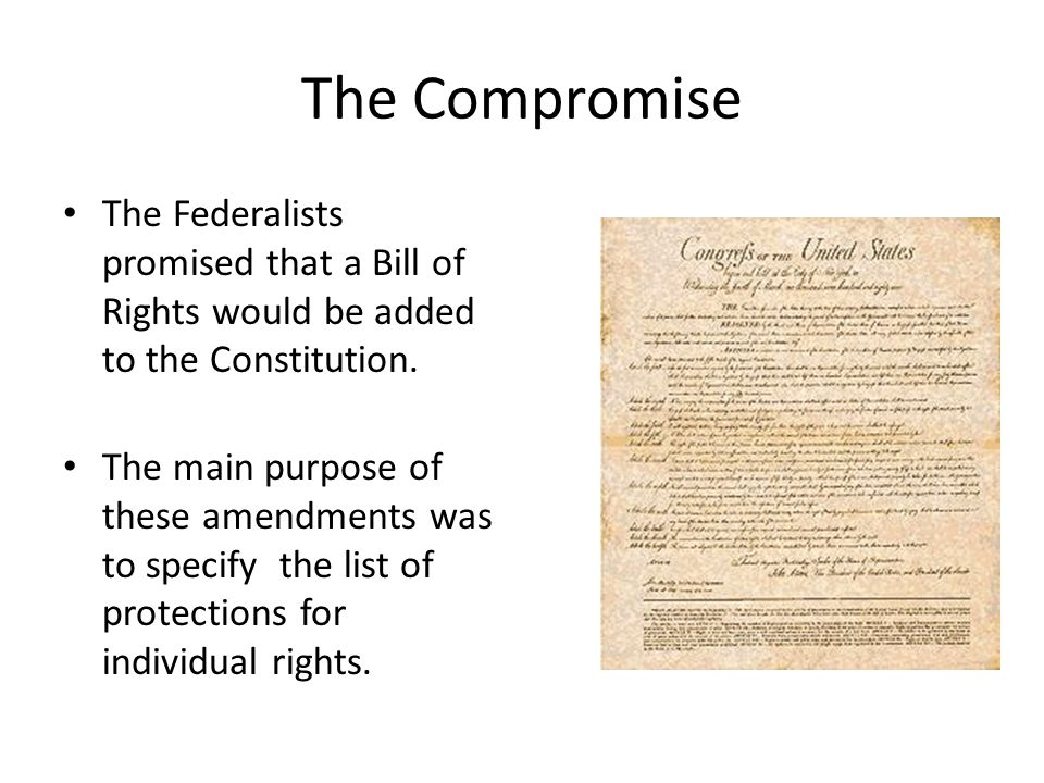 The Compromise The Federalists promised that a Bill of Rights would be added to the Constitution.