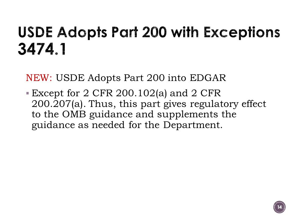 NEW: USDE Adopts Part 200 into EDGAR  Except for 2 CFR 200.102(a) and 2 CFR 200.207(a).