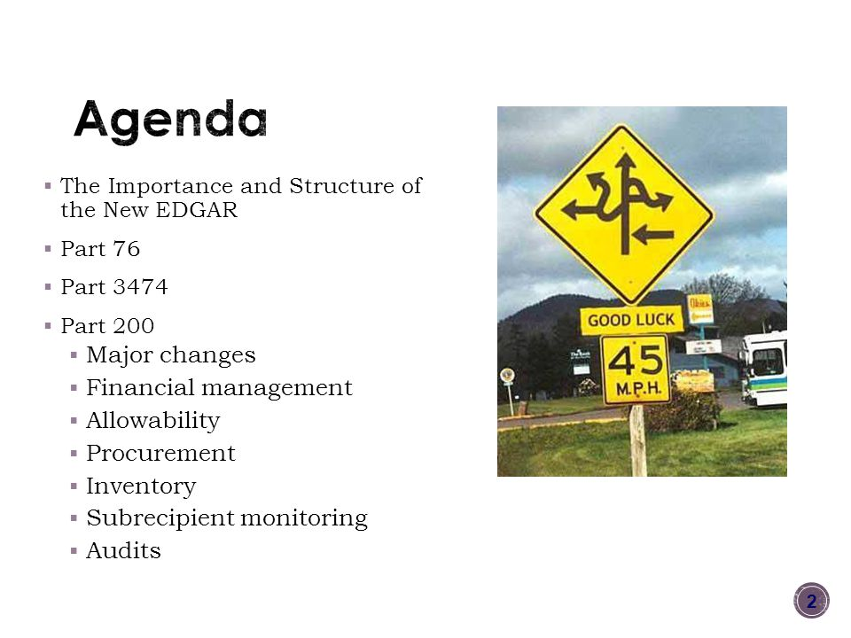  The Importance and Structure of the New EDGAR  Part 76  Part 3474  Part 200  Major changes  Financial management  Allowability  Procurement  Inventory  Subrecipient monitoring  Audits 2