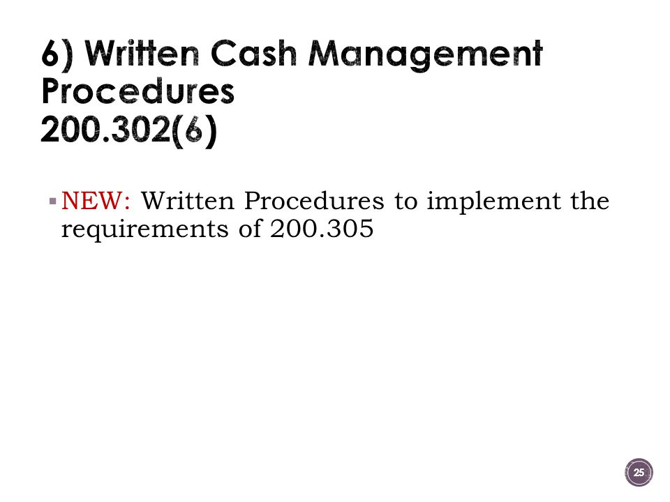  NEW: Written Procedures to implement the requirements of 200.305 25
