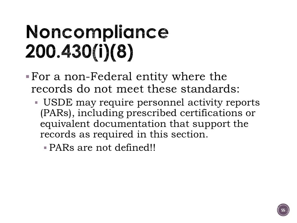  For a non-Federal entity where the records do not meet these standards:  USDE may require personnel activity reports (PARs), including prescribed certifications or equivalent documentation that support the records as required in this section.