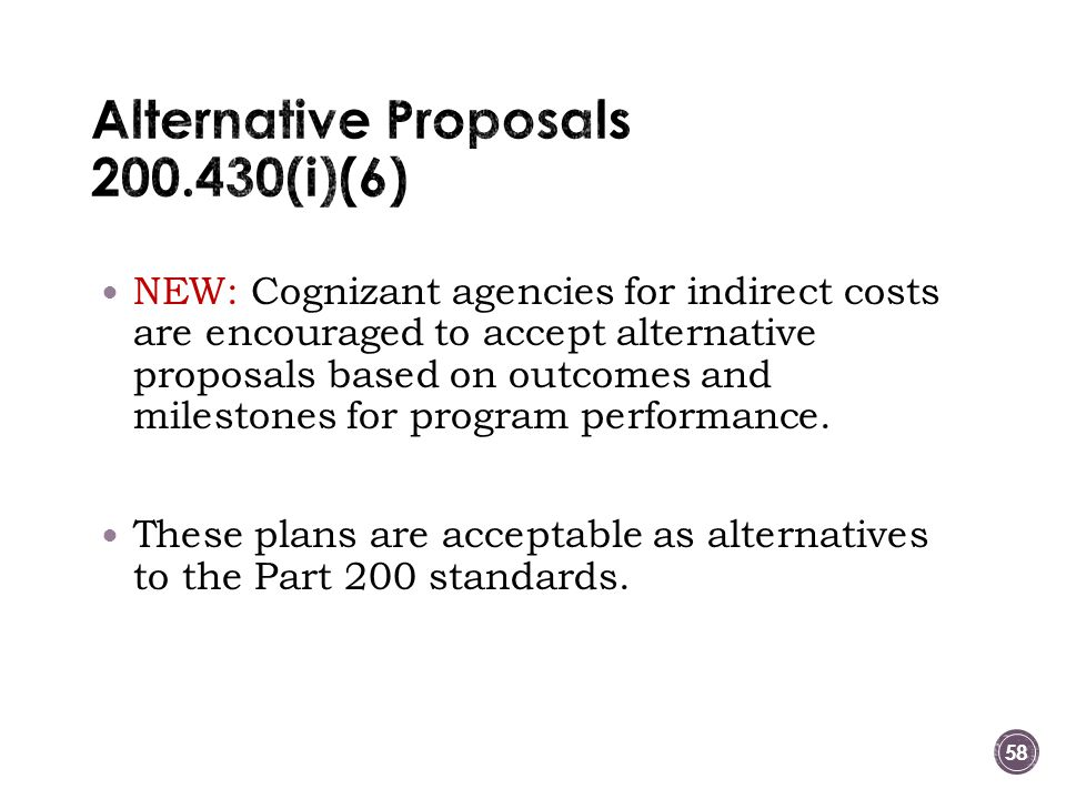 NEW: Cognizant agencies for indirect costs are encouraged to accept alternative proposals based on outcomes and milestones for program performance.