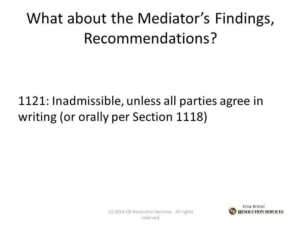 Erica Bristol What about the Mediator's Findings, Recommendations.