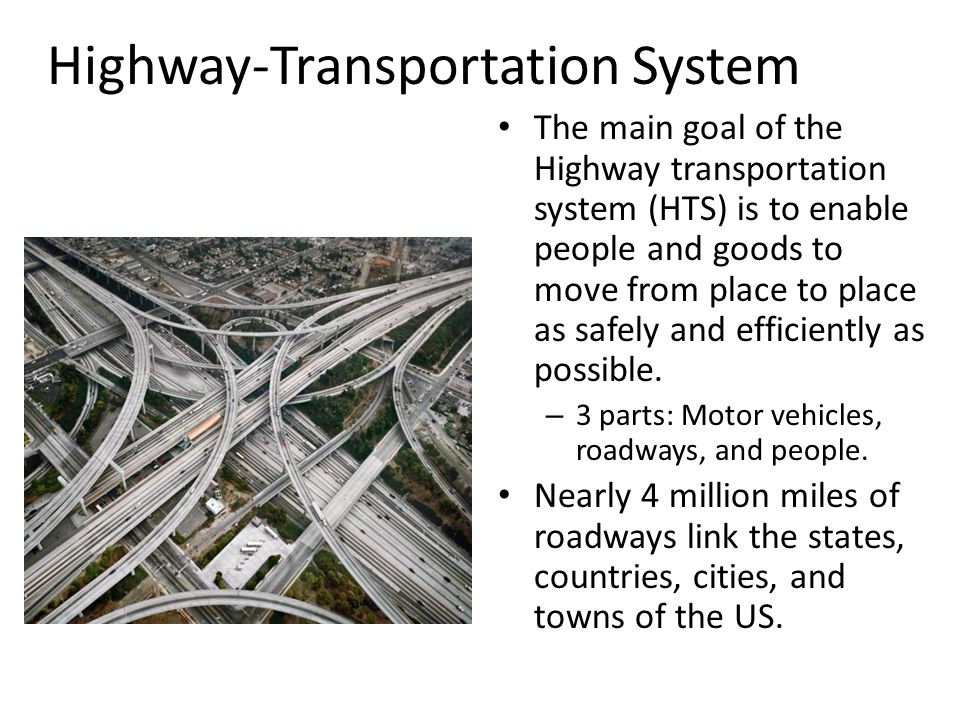 Highway-Transportation System The main goal of the Highway transportation system (HTS) is to enable people and goods to move from place to place as sa
