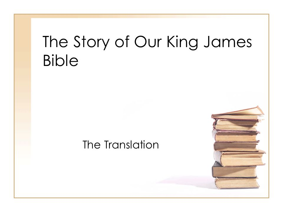 The Story of Our King James Bible The Translation