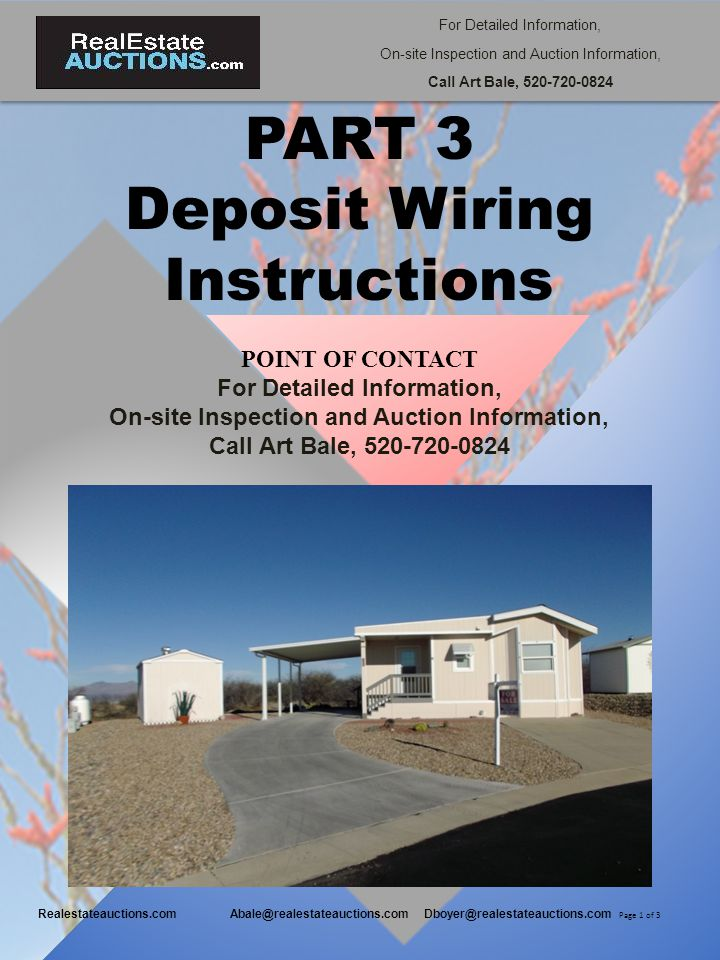 For Detailed Information, On-site Inspection and Auction Information, Call Art Bale, 520-720-0824 Realestateauctions.comAbale@realestateauctions.com Dboyer@realestateauctions.com PART 3 Deposit Wiring Instructions POINT OF CONTACT For Detailed Information, On-site Inspection and Auction Information, Call Art Bale, 520-720-0824 Page 1 of 3