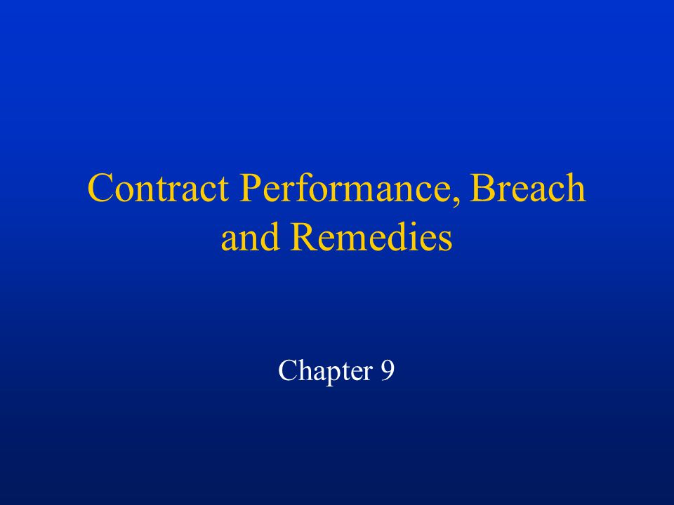 Contract Performance, Breach and Remedies Chapter 9