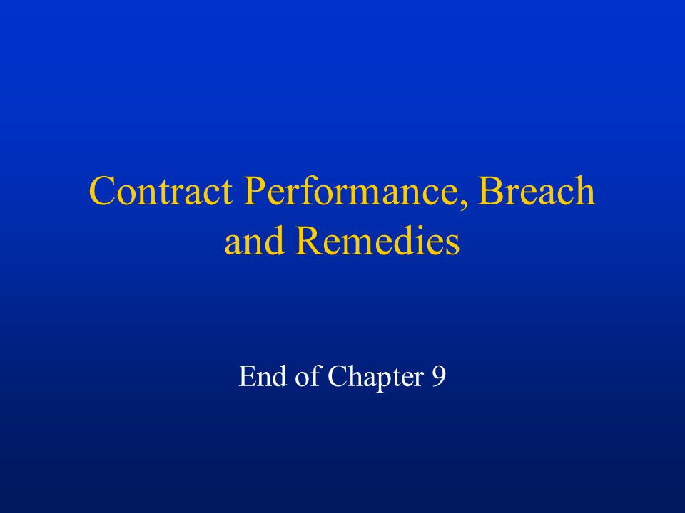 Contract Performance, Breach and Remedies End of Chapter 9