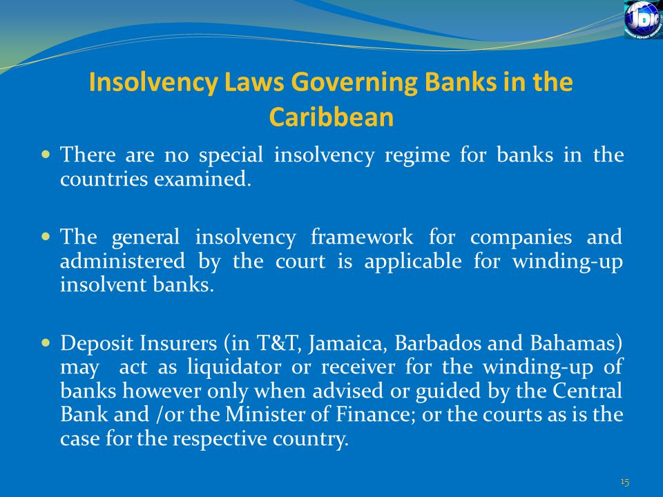 Insolvency Laws Governing Banks in the Caribbean There are no special insolvency regime for banks in the countries examined. The general insolvency fr