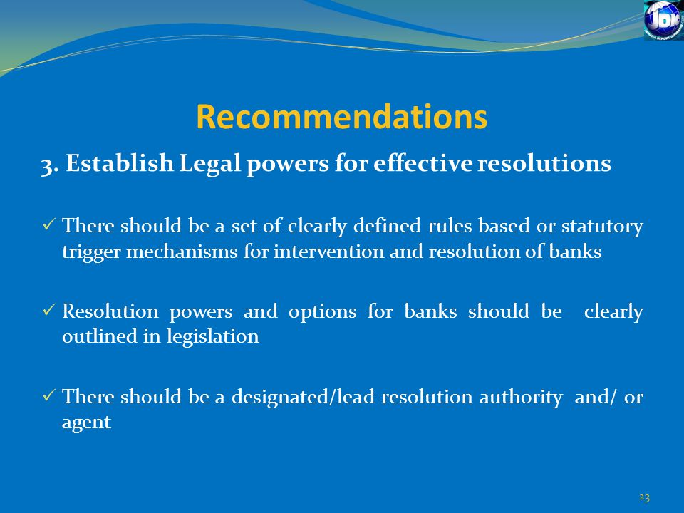 Recommendations 3. Establish Legal powers for effective resolutions There should be a set of clearly defined rules based or statutory trigger mechanis