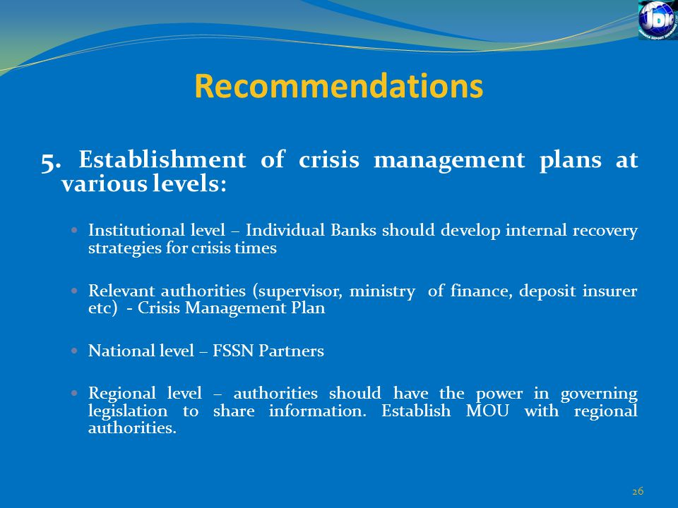 Recommendations 5. Establishment of crisis management plans at various levels: Institutional level – Individual Banks should develop internal recovery