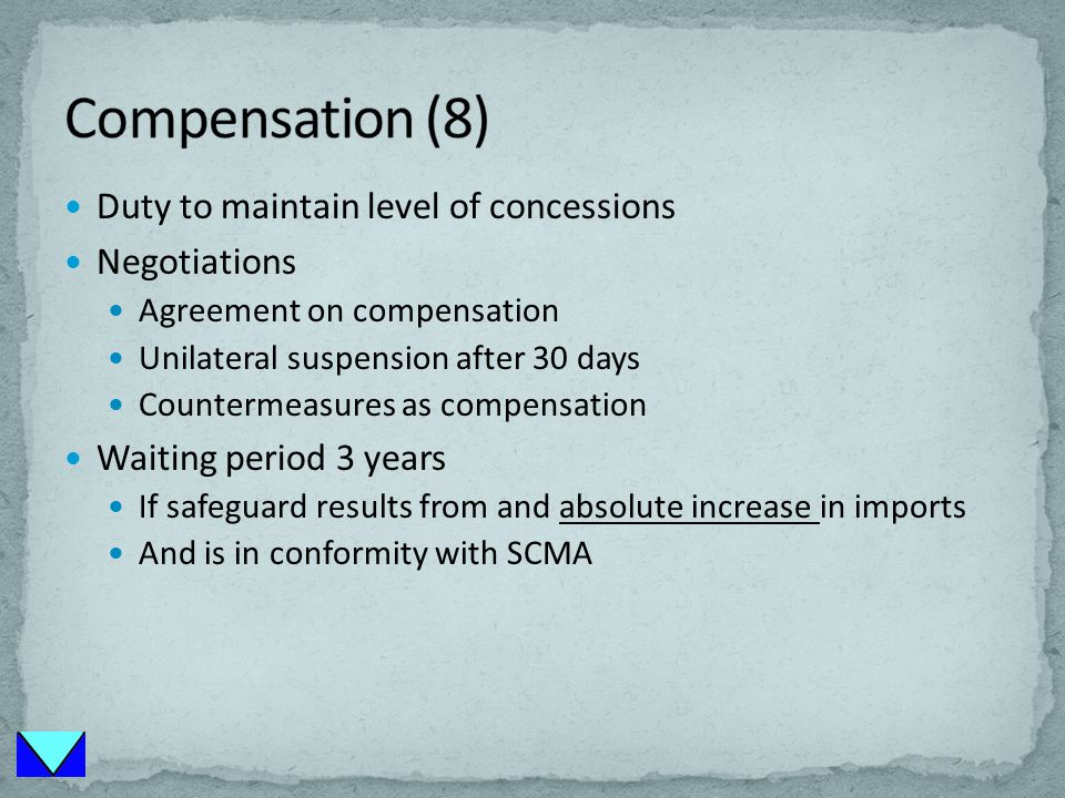 Duty to maintain level of concessions Negotiations Agreement on compensation Unilateral suspension after 30 days Countermeasures as compensation Waiting period 3 years If safeguard results from and absolute increase in imports And is in conformity with SCMA