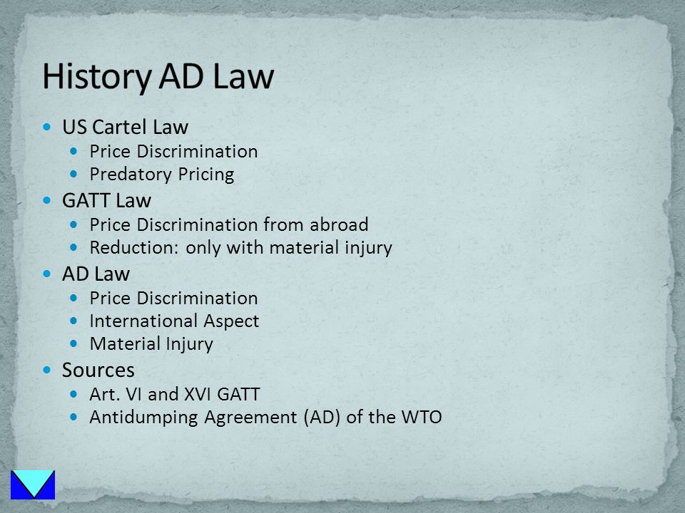 US Cartel Law Price Discrimination Predatory Pricing GATT Law Price Discrimination from abroad Reduction: only with material injury AD Law Price Discrimination International Aspect Material Injury Sources Art.