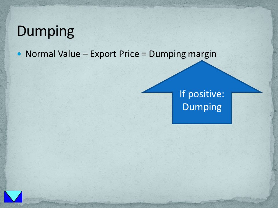 Normal Value – Export Price = Dumping margin If positive: Dumping