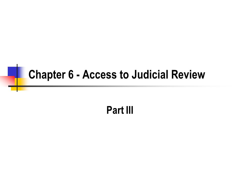 Chapter 6 - Access to Judicial Review Part III